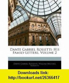 Dante Gabriel Rossetti His Family-Letters, Volume 2 (9781144819239) Dante Gabriel Rossetti, William Michael Rossetti , ISBN-10: 1144819237  , ISBN-13: 978-1144819239 ,  , tutorials , pdf , ebook , torrent , downloads , rapidshare , filesonic , hotfile , megaupload , fileserve