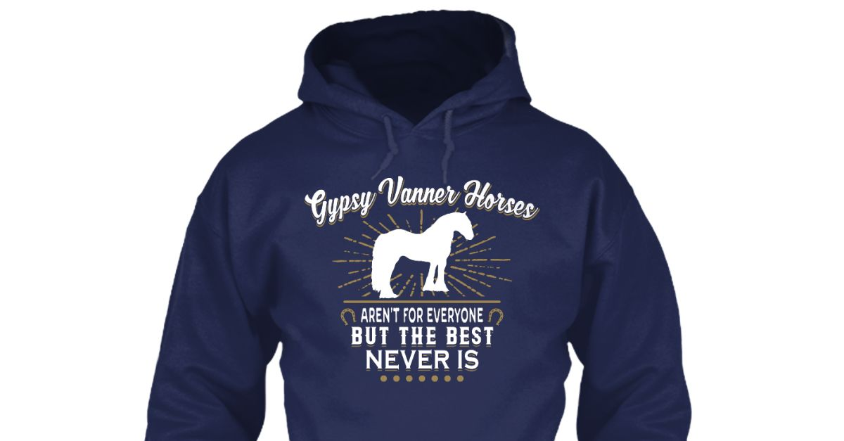 GYPSY VANNER Horses aren't for everyone, but the best never is!  Grab your Tee or Hoodies Today!  Just Click the link. https://teespring.com/gypsyvanner https://teespring.com/gypsyvanner