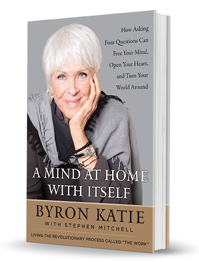 A Mind At Home With Itself By Byron Katie And Stephen