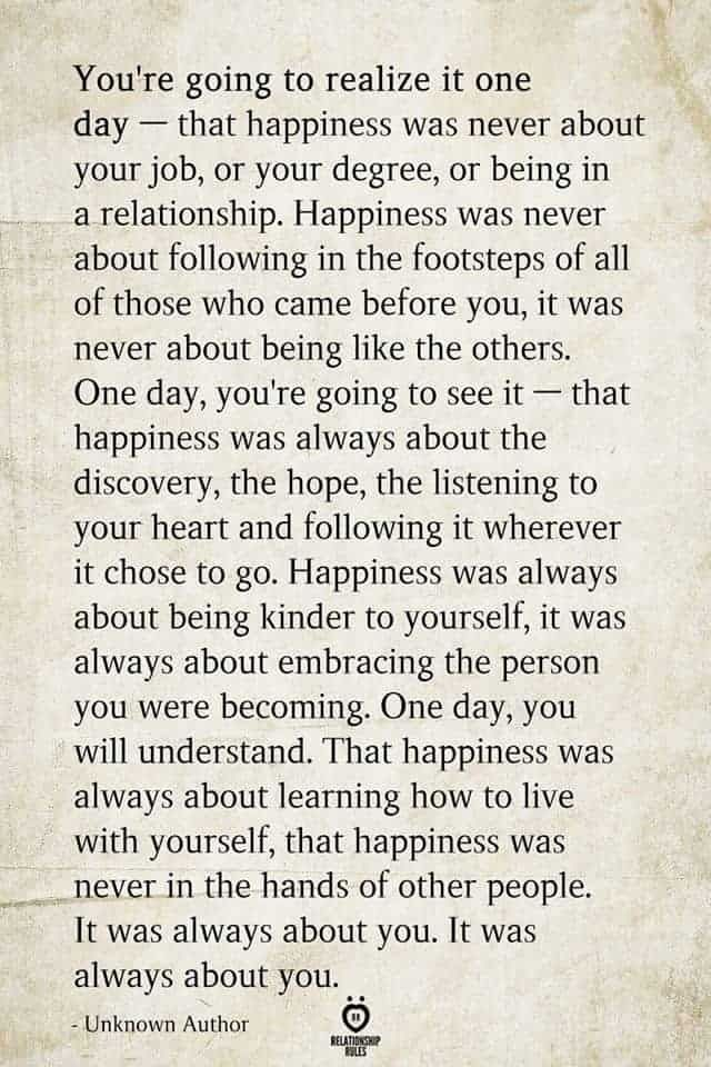 You're going to realize it one day — that happiness was never about your job, or your degree, or being in a relationship