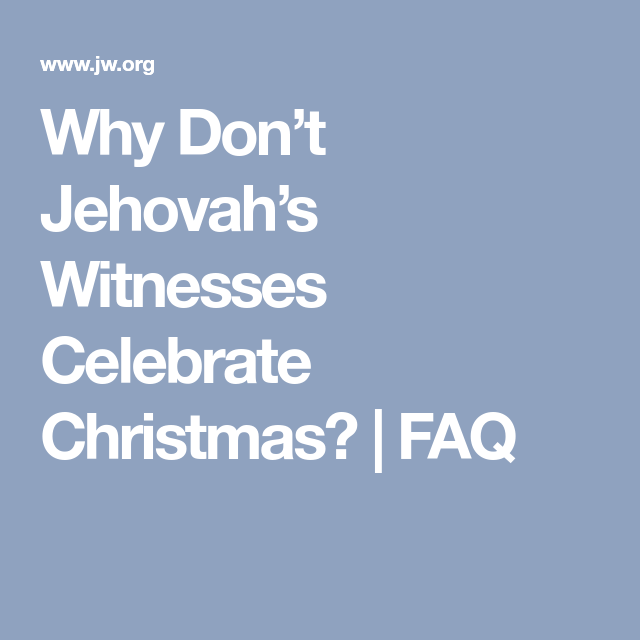 why dont jehovahs witnesses celebrate christmas