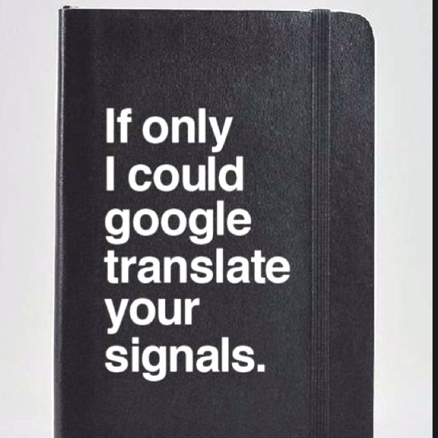 06d9d8ae2a30397bfad82271594f0ba5 if only i could google translate your signals you utterly