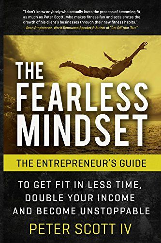 Amazon Com The Fearless Mindset The Entrepreneur S Guide To Get Fit In Less Time Double Your Income Become Unstoppable Eb How To Get Get Fit Entrepreneur