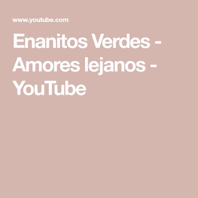 Enanitos Verdes Amores Lejanos Youtube Youtube Music