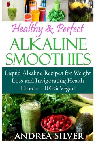 Healthy  Perfect Alkaline Smoothies Liquid Alkaline Recipes for Weight Loss and Invigorating Health Effects  100 Vegan *** Be sure to check out this awesome product.
