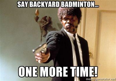 Say Backyard Badminton One More Time Badminton Pinterest