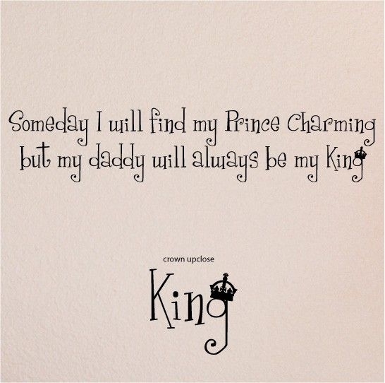 My King Quotes: Someday I Will Find My Prince Charming But My Daddy Will