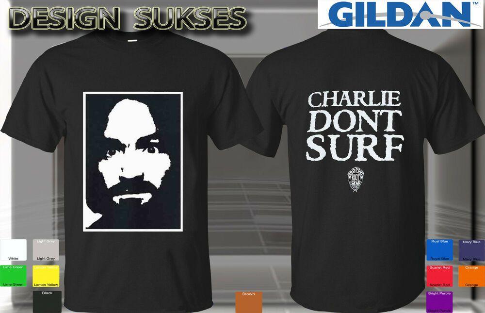 Charles Manson Don/'t Surf Charlie t-shirt Guns /'N Roses Size S to 3XL Unisex New
