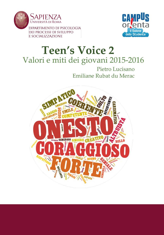 TEEN'S VOICE 2: VALORI E MITI DEI GIOVANI 2015-2016 di PIETRO LUCISANO, EMILIANE RUBAT DU MÉRAC Il Salone dello Studente si è affermato come l'evento di riferimento per il futuro dei giovani, dell'università e del lavoro...