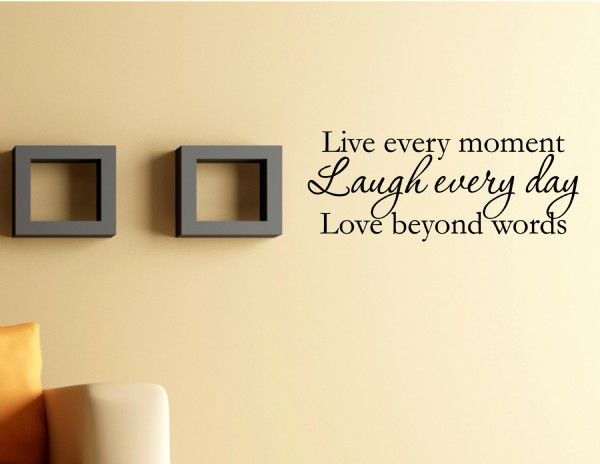 Live every moment Laugh every day Love beyond words | If Walls Could ...