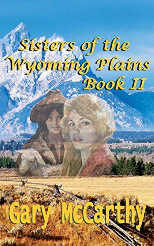 Sisters Of the Wyoming Plains: Book II (Sisters of Wyoming 2) by Gary McCarthy