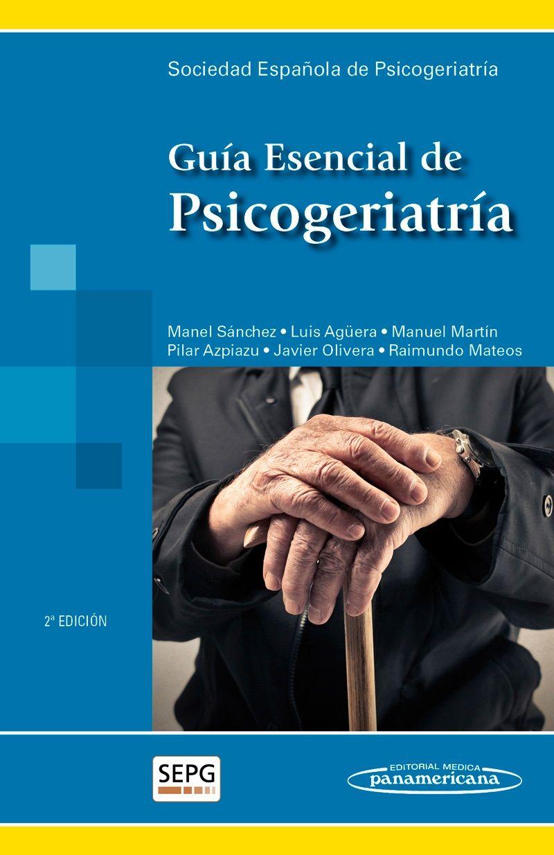 Guía esencial de psicogeriatría [Recurso electrónico] / coordinador, Manuel Sánchez Pérez. Panamericana, cop. 2015