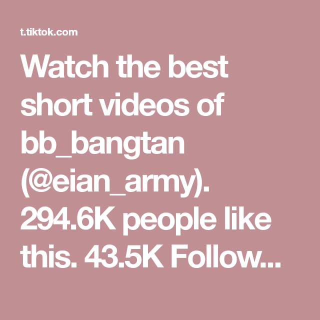 Watch The Best Short Videos Of Bb Bangtan Eian Army 294 6k People Like This 43 5k Followers 1 Following Fan Account Army Nice Shorts People Like