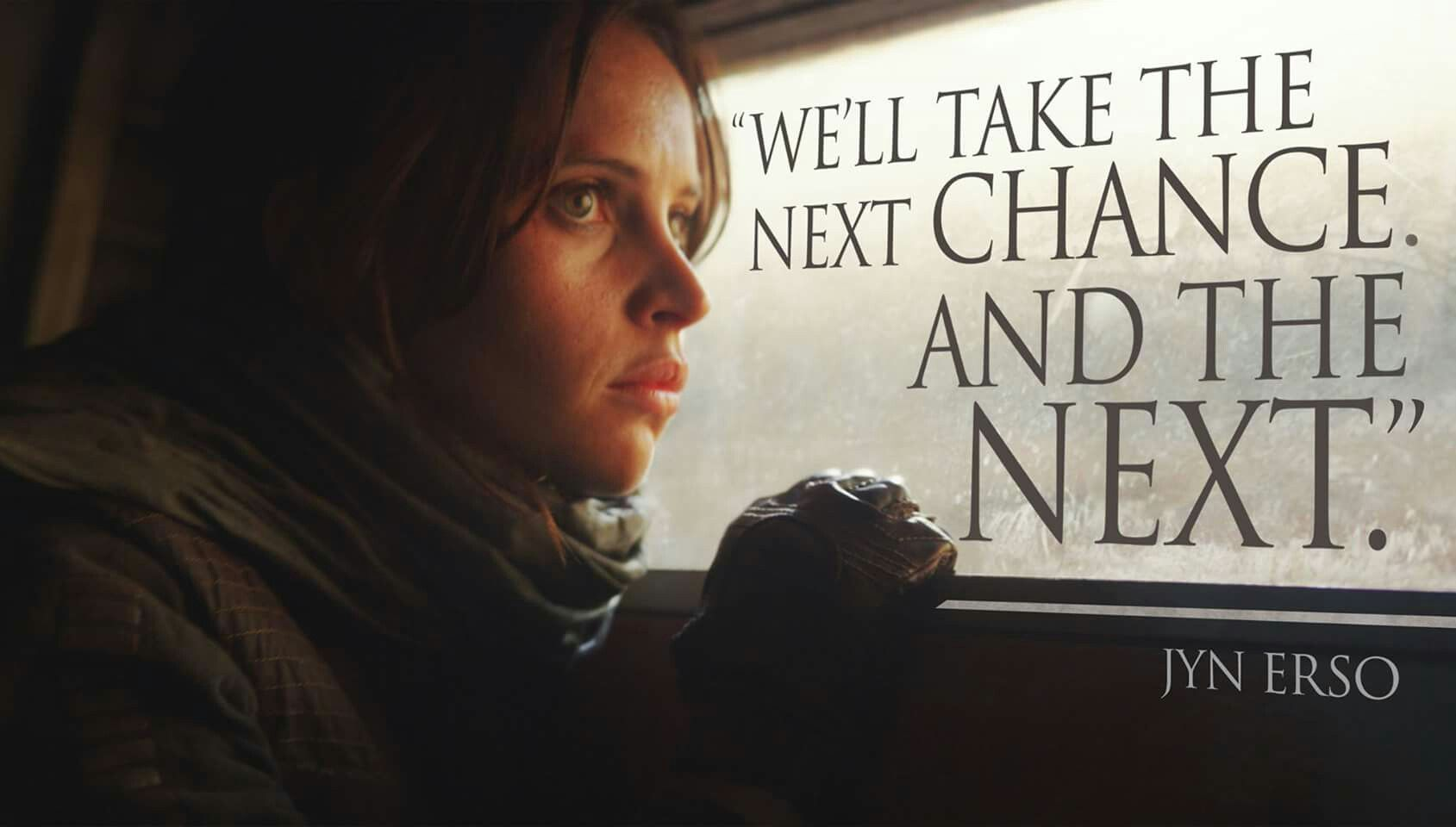 """""""We'll take the next challenge and the next """"-Jyn Erso"""