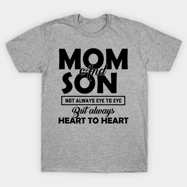 mom and son not always eye to eye but always heart to heart  Mom And Son  TShirt  TeePublic