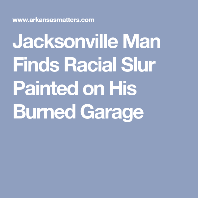 Jacksonville Man Finds Racial Slur Painted On His Burned