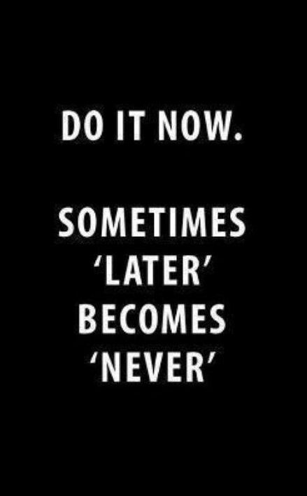 Don T Wait Words Quotes Inspirational Words Words