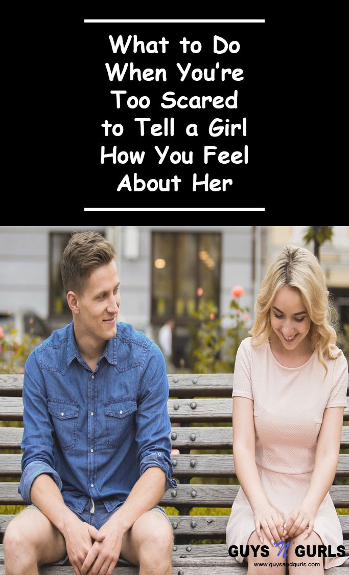 What to Do When Youre Too Scared to Tell a Girl How You