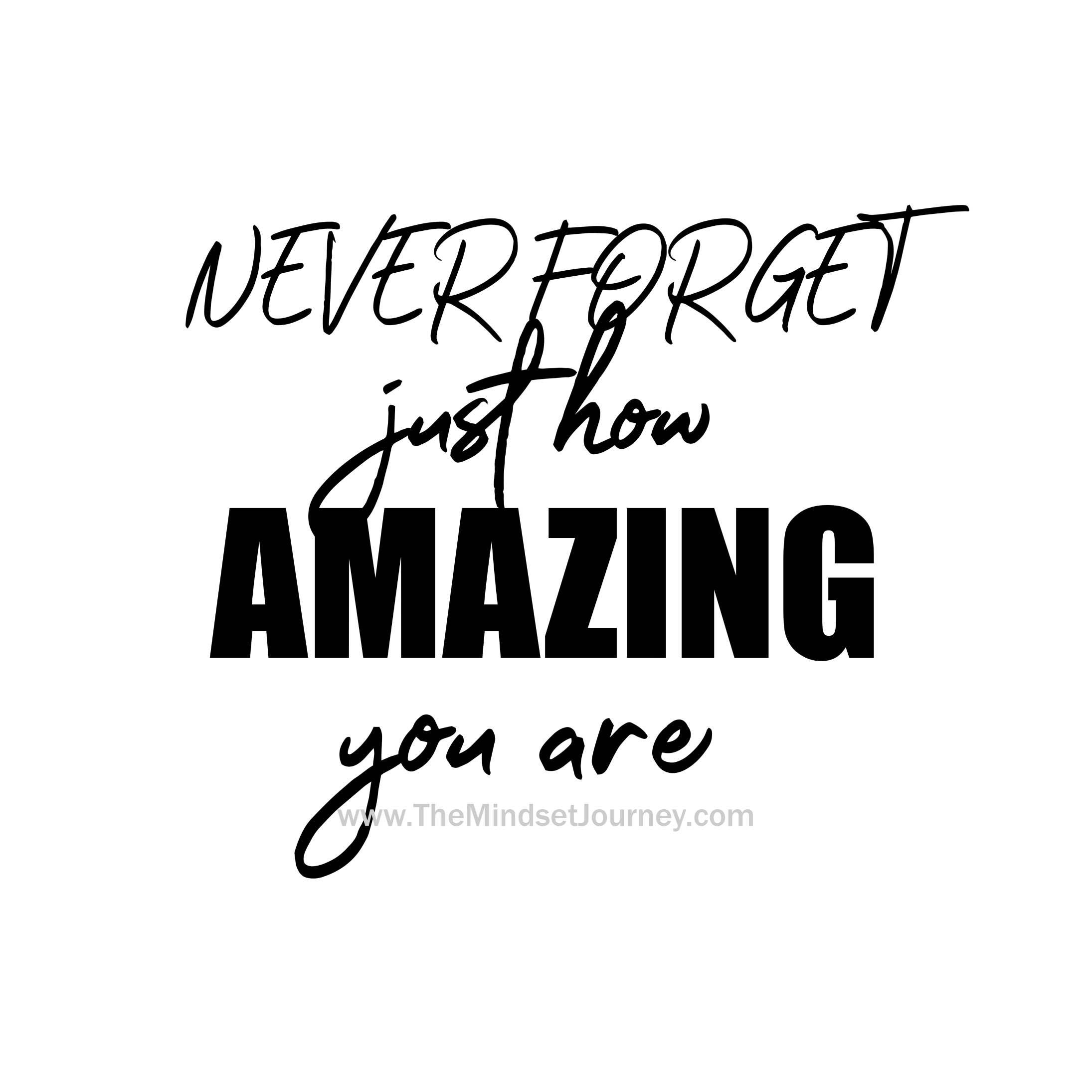 NEVER FORGET just how AMAZING you are  The Mindset Journey NEVER FORGET just how AMAZING you areWB