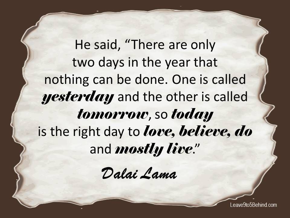 Dalai Lama Quote He Said There Are Only Two Days In The Year That
