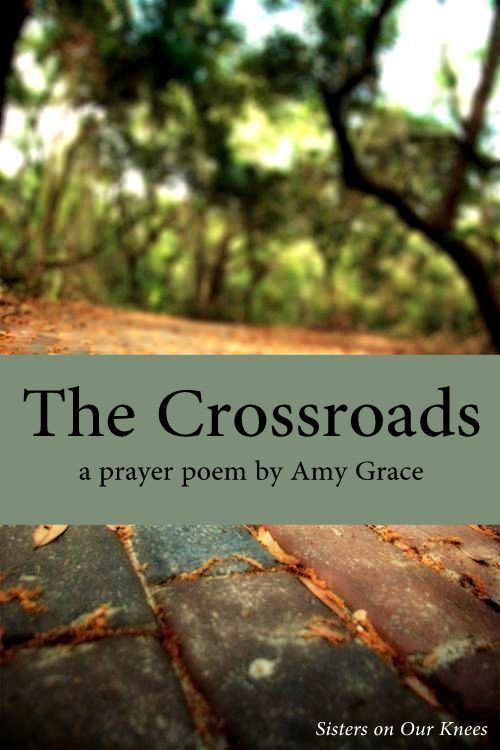 The Crossroads (a prayer poem) – Sisters on Our Knees