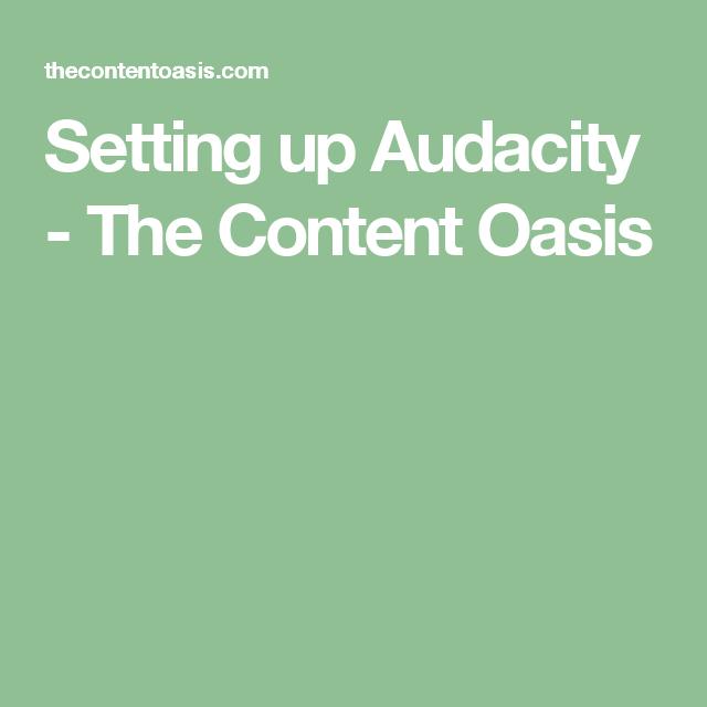 Setting up Audacity - The Content Oasis