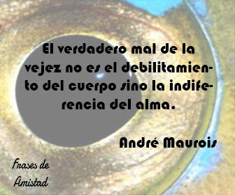 Frases De Vejez De André Maurois Frases De Amistad Bondad