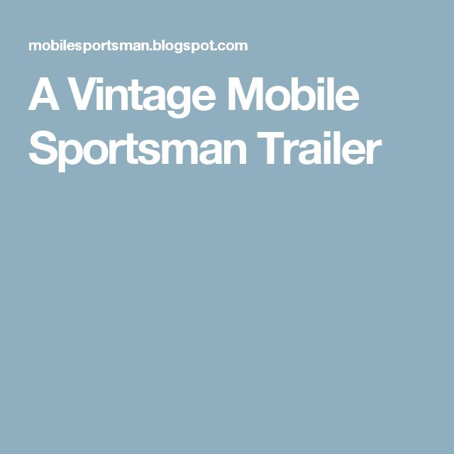 A Vintage Mobile Sportsman Trailer