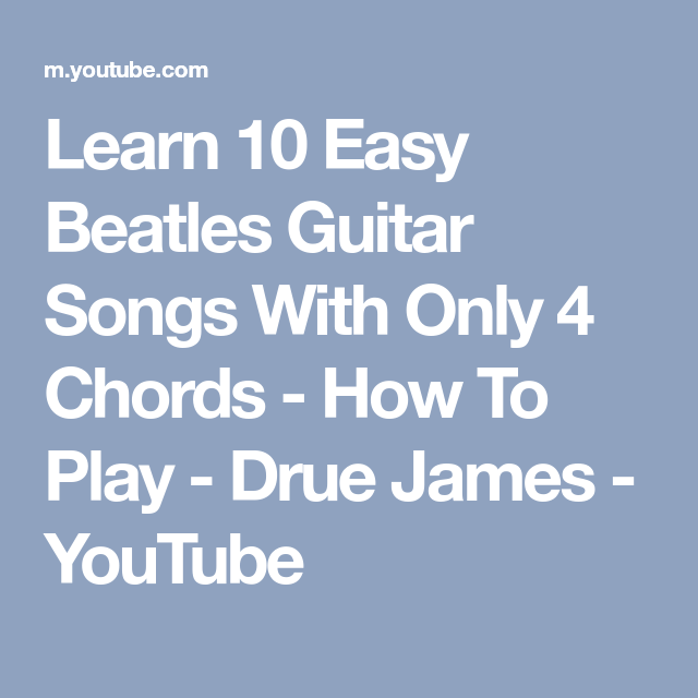 Learn 10 Easy Beatles Guitar Songs With Only 4 Chords - How To Play ...