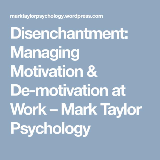 Disenchantment: Managing Motivation & De-motivation at Work – Mark Taylor Psychology
