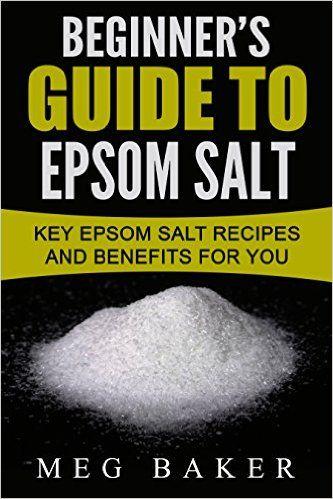Amazon.com: Beginner's Guide To Epsom Salt: Key Epsom Salt Recipes And Benefits For You eBook: Meg Baker: Kindle Store