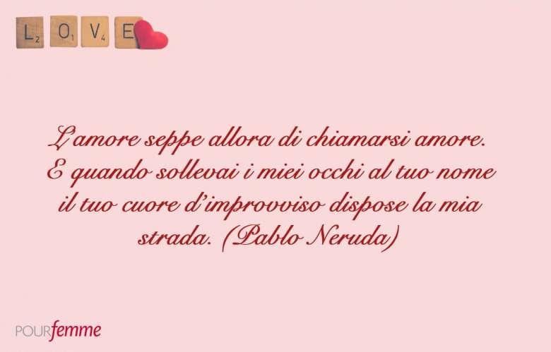 Frasi Matrimonio Neruda.Frasi Belle Da Dedicare A San Valentino Pablo Neruda Frasi D