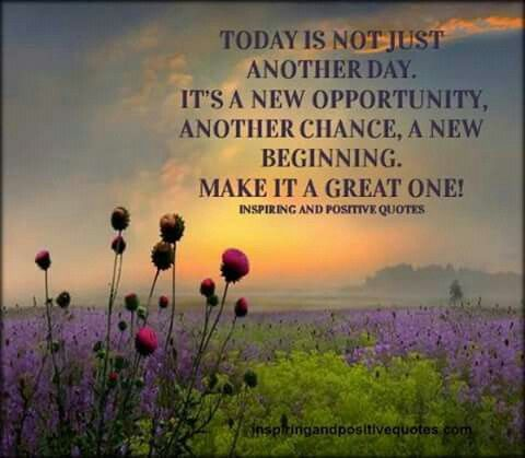 Today is not just another day. Positive Inspirational