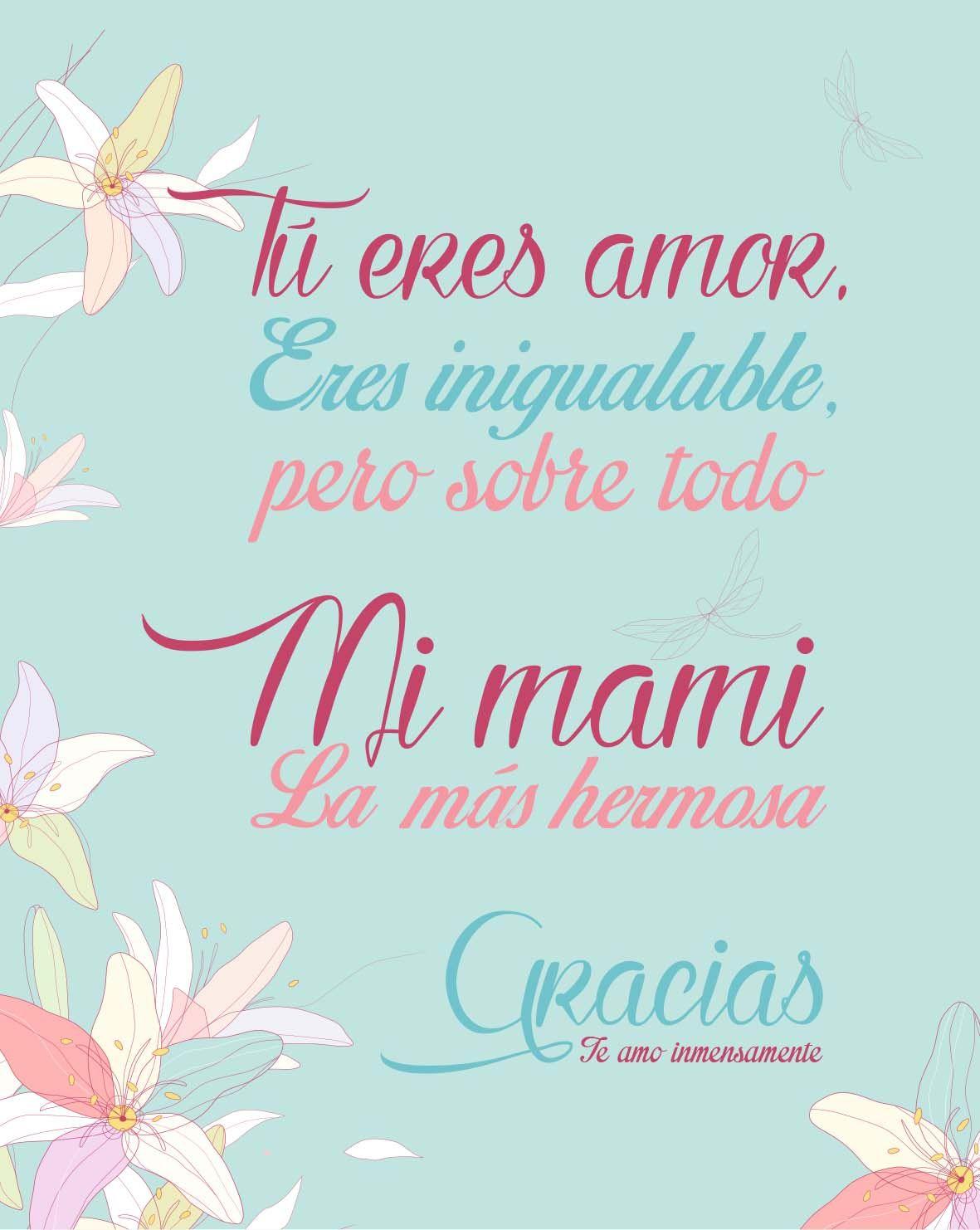 Mamita Te Amo Eres Mi Admiración Total Día A Día Gracias Por