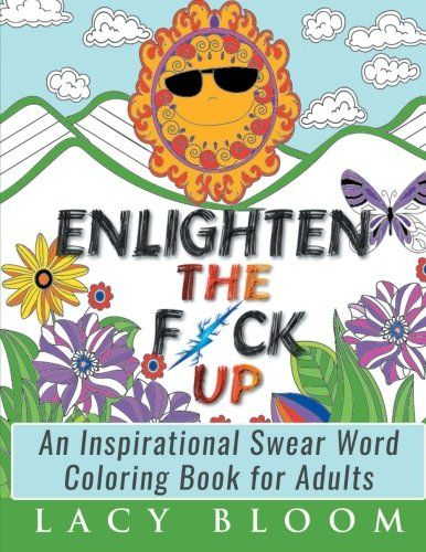 Amazon Enlighten The Fck Up An Inspirational Swear Word Coloring Book For Adults 9781530072781 Lacy Bloom Books