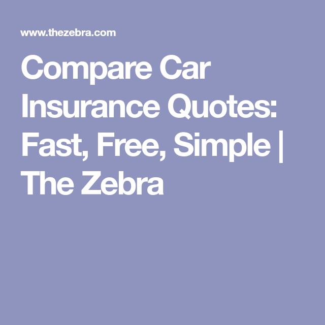Compare Car Insurance Quotes Fast Free Simple The Zebra Car Insurance Compare Insurance Compare Car Insurance