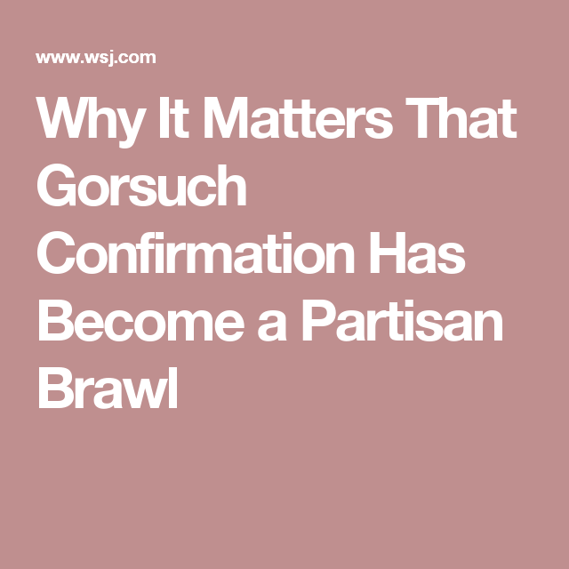Why It Matters That Gorsuch Confirmation Has Become a Partisan Brawl