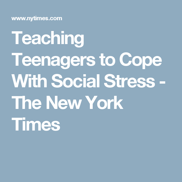 Teaching Teenagers To Cope With Social >> Teaching Teenagers To Cope With Social Stress Parents