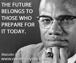 Quotes The Future Belongs To Those Who Prepare For It Today