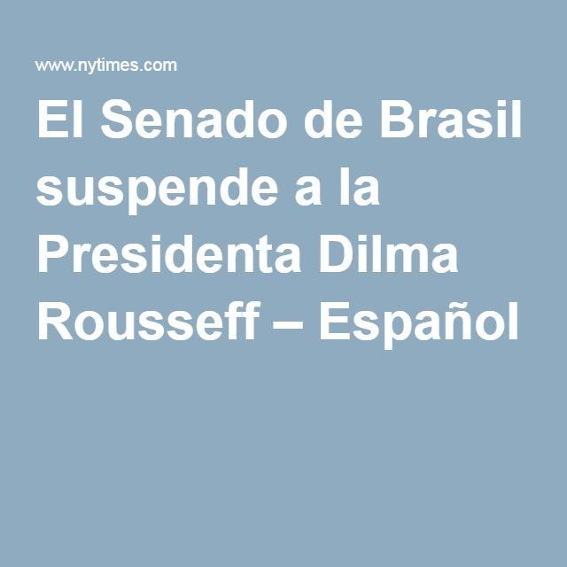 El Senado de Brasil suspende a la Presidenta Dilma Rousseff – Español