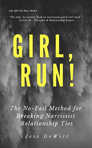 Girl Run The No Fail Method For Breaking Narcissist Relationship Ties Life After The Narc Book 1 Kindle Edition B Book Deals Relationship Experts Book 1