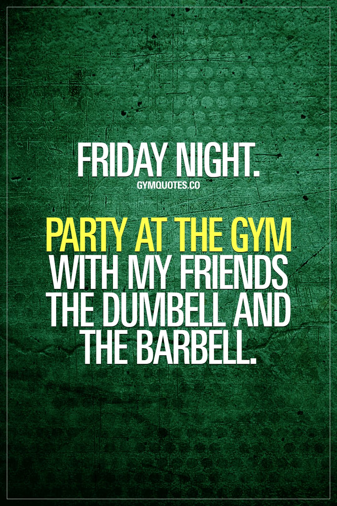 Friday Night Party At The Gym With My Friends The Dumbell And The Barbell Oh Yes It S Friday Finally An Funny Gym Quotes Gym Quote Friday Quotes Funny
