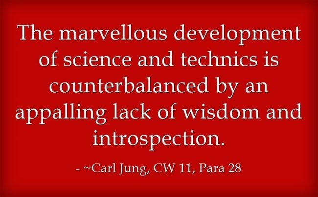 The marvellous development of science and technics is counterbalanced by an appalling lack of wisdom and introspection.