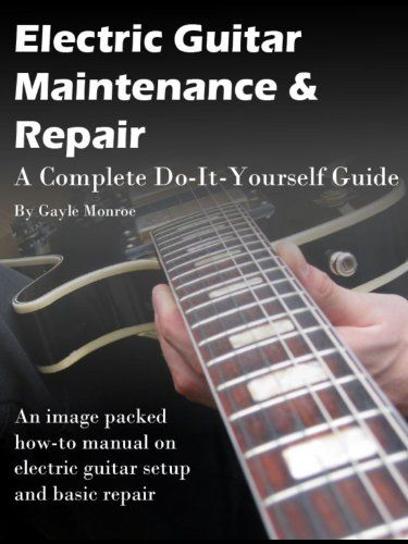 Guitar Maintenance Tips 4 Ways To Stay On Top Electric Guitar Guitar Guitar Lessons For Beginners
