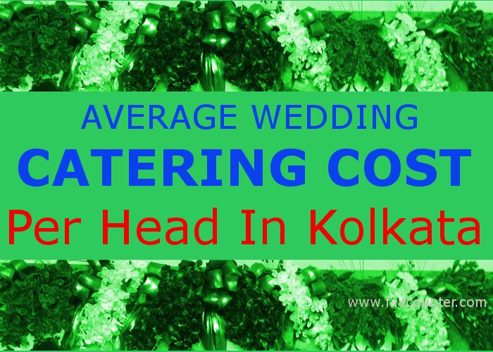 Average Wedding Catering Cost Per Head In Kolkata Discussion Wedding Food Menu Wedding Catering Wedding Catering Cost