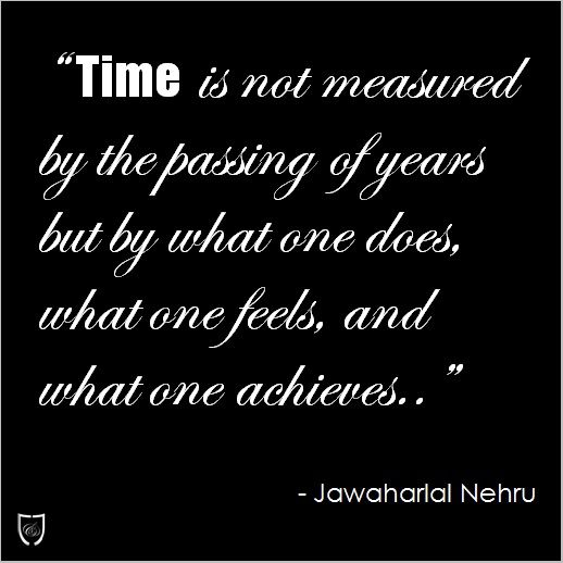 Time Is Not Measured By The Passing Of Years But By What One Does What One Feels And What One Inspirational Quotes About Time Inspirational Quotes Time Quotes