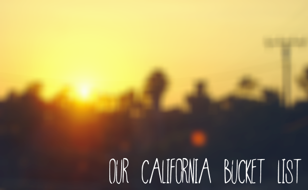 Our California Bucket List by Just Chasing Rabbits