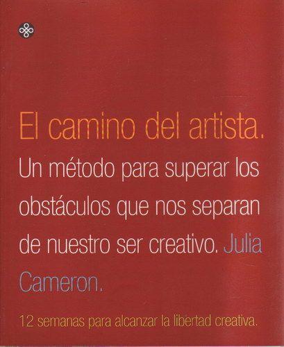 El Camino Del Artista De Julia Cameron Sobre Técnicas Para Desarrollar La Propia Creatividad Y Disfrutar Del Arte Todos Los Días Libros Artistas Lectura