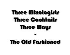 Old Fashioned Cocktail - Three Ways