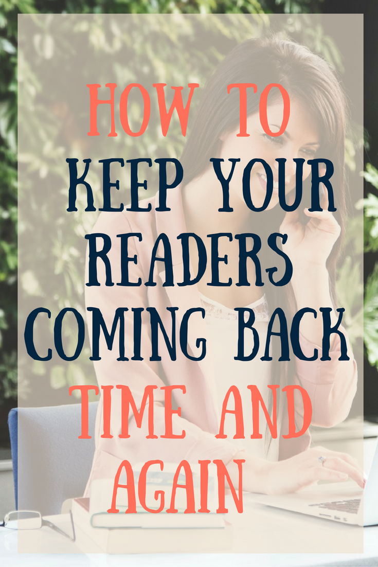 How to Keep Your Readers Coming Back Time and Again